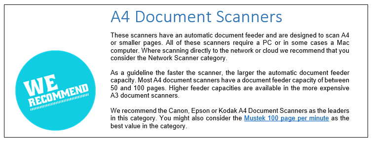 These scanners have an automatic document feeder and are designed to scan A4 or smaller pages. All of these scanners require a PC or in some cases a Mac computer. Where scanning directly to the network or cloud we recommend that you consider the Network Scanner category.